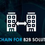 Blockchain for B2B Solutions