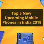 Top 5 New Upcoming Mobile Phones in India 2019