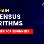 Blockchain Consensus Algorithms & Mechanisms