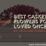 Best Casket Flowers for Your Loved Once By the Best   Florist in Toronto