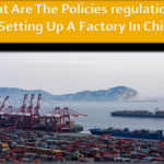 What Are The Policies regulations For Setting Up A Factory In China