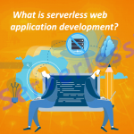 What is Serverless Web Application Development?