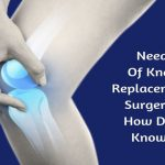 Need Of Knee Replacement Surgery – Dr. Shailendra Patil Mulund