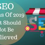 SEO Myths Of 2019 That Should Not Be Believed
