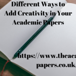 Different Ways to Add Creativity in Your Academic Papers