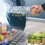 BUY BUSINESS DELHI It's Easy If You Do It Smart