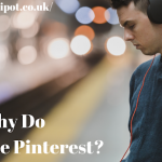 WHY DO PEOPLE USE PINTEREST?