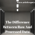 THE DIFFERENCE BETWEEN RAW AND PROCESSED DATA