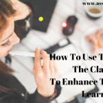 How To Use Technology In The Classroom To Enhance Teaching And Learning?