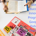 Google Education – Innovative Program by Google to Enhance Education