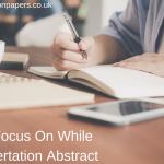 Things To Focus On While Writing Dissertation Abstract