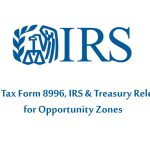 New Tax Form 8996, IRS & Treasury Release for Opportunity Zones