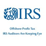 Offshore Profit Tax : IRS Auditors Are Keeping Eye