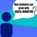 How business can grow with Digital Marketing?