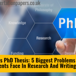 5 Biggest Problems That Only PhD Students Face In Research And Writing A Thesis