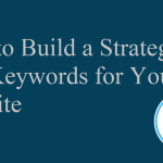 How To Build A Strategy Of Top Keywords For Your Website