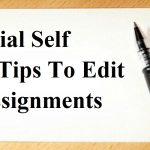 5 Essential Self Editing Tips To Edit Your Assignments