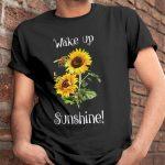 Wake Up Sunshine Shirt