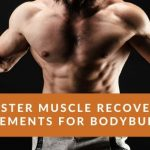 Faster Muscle Recovery Supplements for Bodybuilding