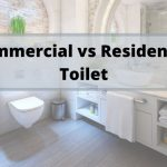 Commercial Toilet vs Residential – What is the Difference?