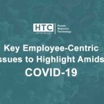Key Employee-Centric Issues to Highlight Amidst COVID-19