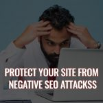 How to Protect Your Site from Negative SEO Attacks?