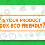 """""""IS YOUR PRODUCT 100% ECO-FRIENDLY?"""""""