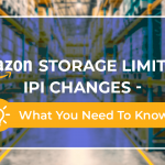 Amazon Storage Limits & IPI Changes – What You Need To Know 2020