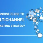 A Concise Guide to Multichannel Marketing Strategy