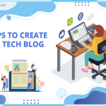 Tips To Create Your Tech Blog