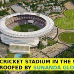 World's Largest stadium waterproofed by Sunanda Global